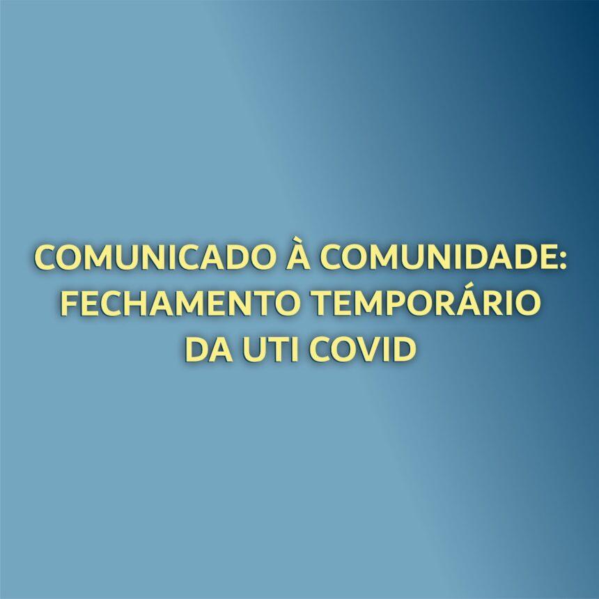 Comunicado à comunidade: Fechamento temporário da UTI Covid